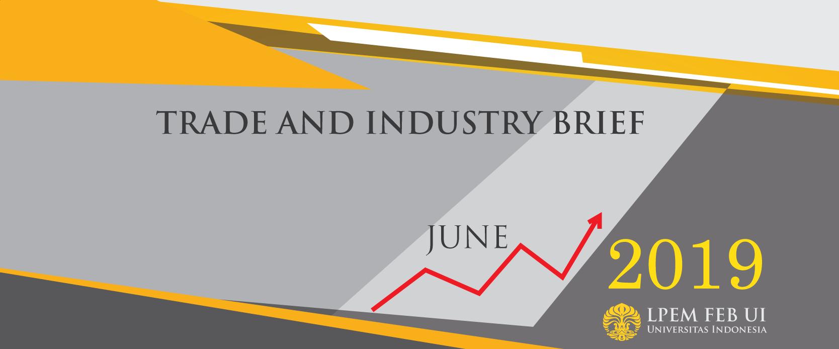 SERI ANALISIS EKONOMI: TRADE AND INDUSTRY BRIEF, Juni 2019