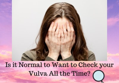 Is it Normal to Want to Check your Vulva All the Time?