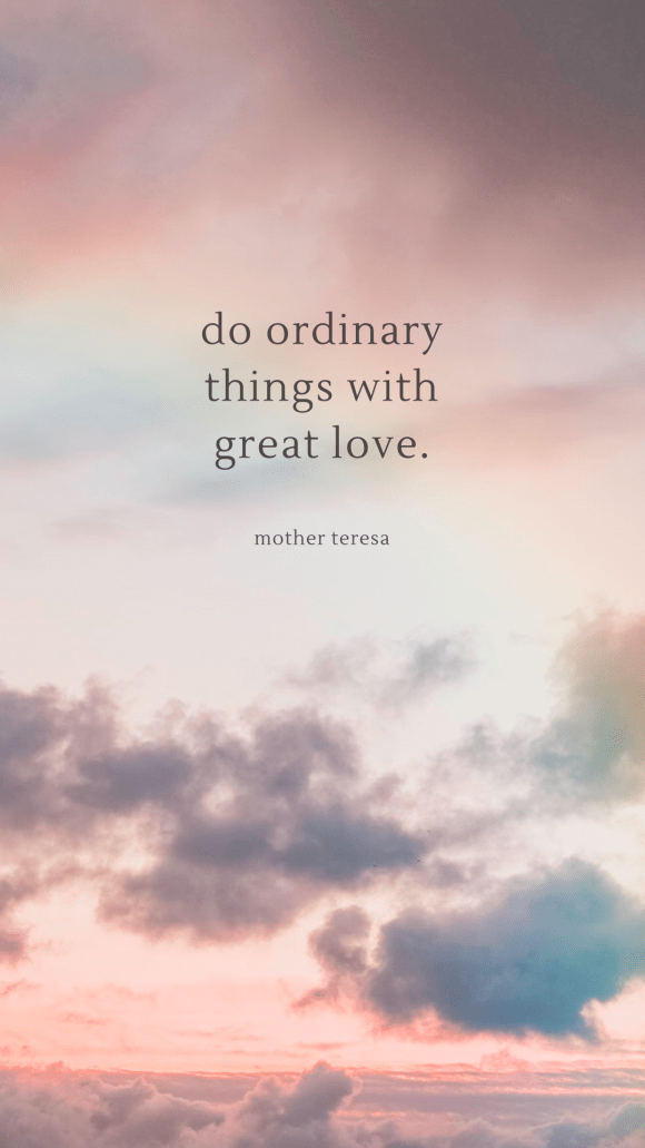 do ordinary things with love quote