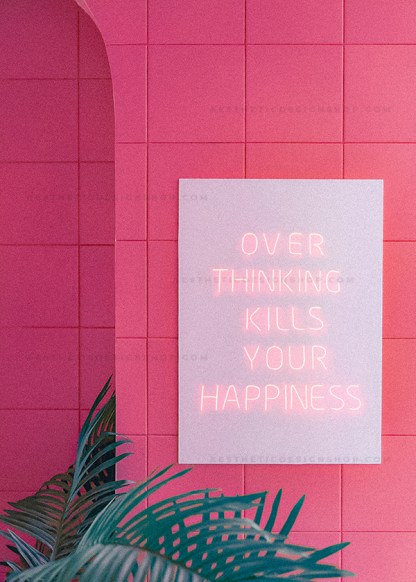 'Overthinking kills your happiness' pink neon sign
