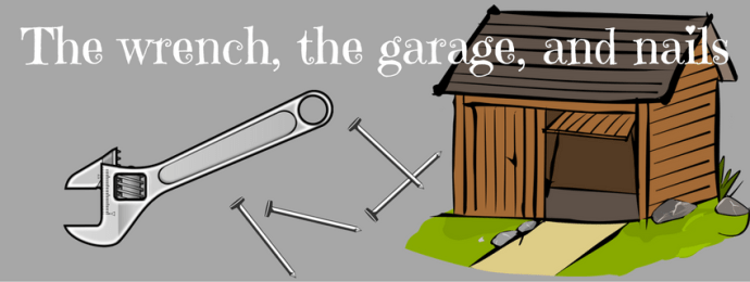 The wrench, the garage and nails