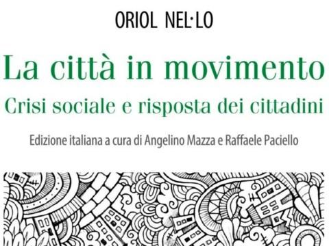 La città in movimento nella crisi. Rigenerazione urbana, politiche territoriali pubbliche e coesione sociale.