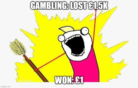Gambling memes - glass half full kinda guy