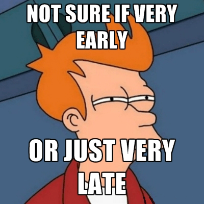 why you late