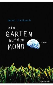 Bernd Breitbach ° Ein Garten auf dem Mond