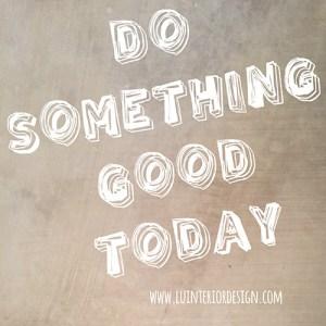 do something good today