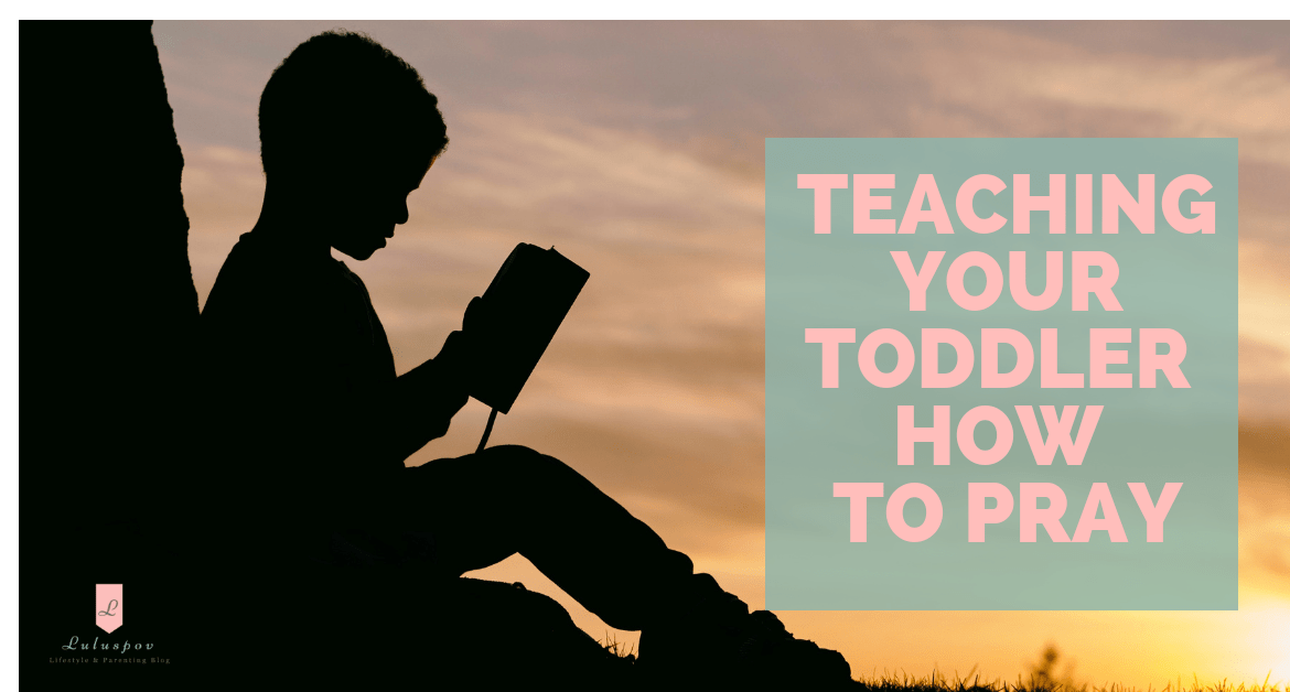 5 Ways To Teach Your Toddler How To Pray