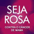 SEJA ROSA contra o câncer de mama