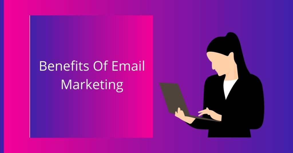 Benefits Of Email Marketing, top Benefits Of Email Marketing, most Benefits Of Email Marketing, best Benefits Of Email Marketing