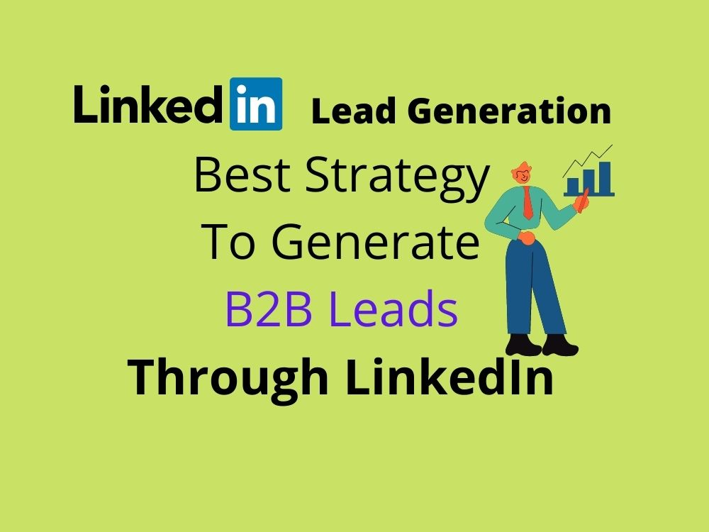 generate leads with LinkedIn, Generate leads through linkedin, LinkedIn Lead Generation, b2b LinkedIn Lead Generation, generate leads with LinkedIn, generate leads through linkedin.
