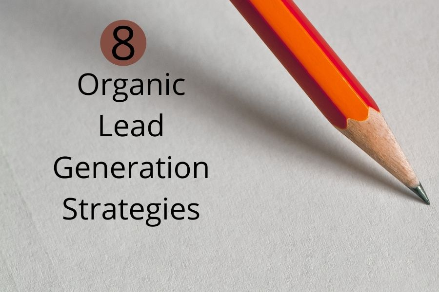 Organic Lead Generation Strategies, Organic Lead Generation Strategies and tactics, lead generation, Lead Generation Strategies