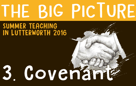 The Big Picture: 3 – Covenant