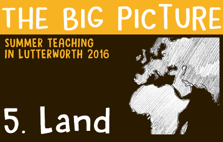 The Big Picture: 5 – Land