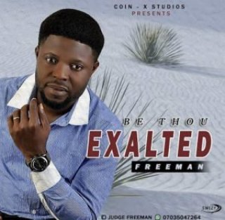 freeman be Thou Exalted