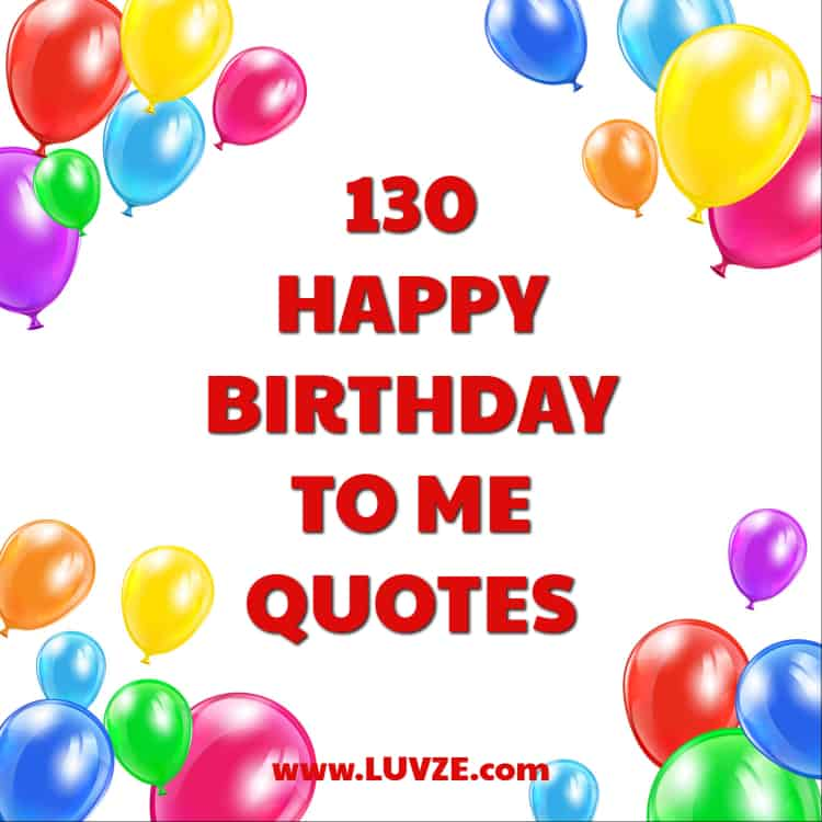 130 Happy Birthday To Me Quotes Wishes Sayings Messages