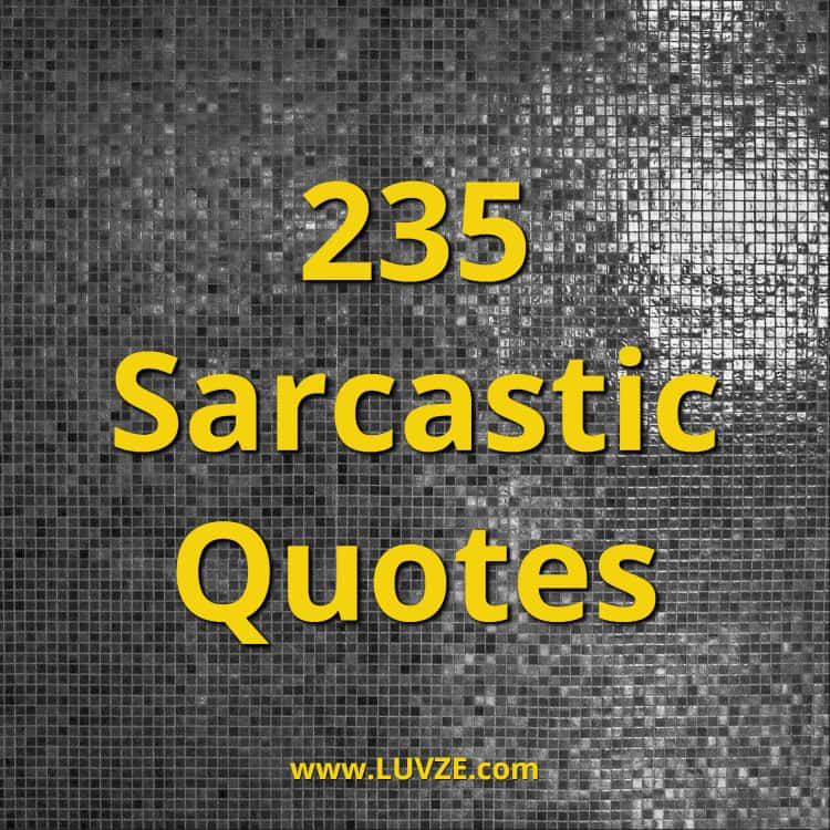 235 Sarcastic Quotes And Sarcasm Sayings Amp Messages
