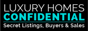 Luxury Homes Confidential - Secret Listings, Secret Buyers & Secret Sales