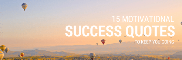 15 Motivational Success Quotes to Keep You Going