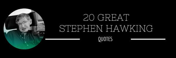 20 Stephen Hawking Quotes To Keep You Motivated