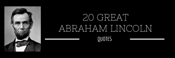 20 Great Abraham Lincoln Quotes