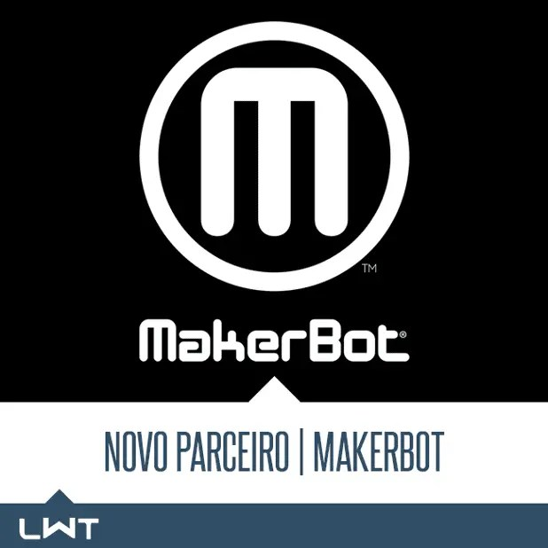 LWT Sistemas anuncia Makerbot como Parceiro de Negócios