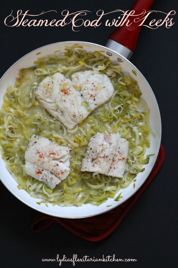 Steamed Cod with Leeks ~ Lydia's Flexitarian Kitchen
