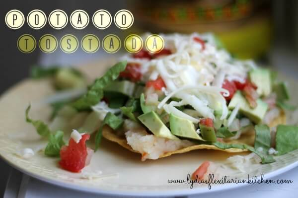Potato Tostada ~ Lydia's Flexitarian Kitchen