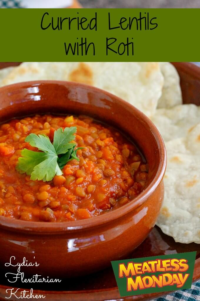 Curried Lentils with Homemade Roti ~ Lydia's Flexitarian Kitchen