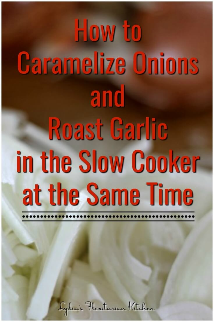 How to Caramelize Onions and Roast Garlic in the Slow Cooker At The Same Time ~ Lydia's Flexitarian Kitchen