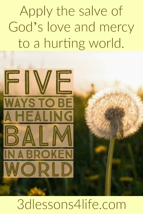5 Ways to Be a Healing Balm | 3dlessons4life.com