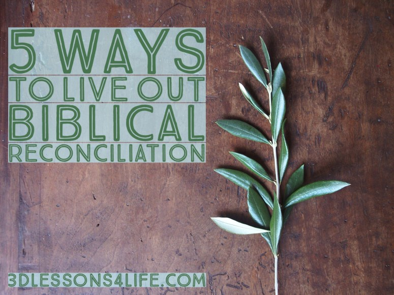 5 Ways to Live Out Biblical Reconciliation | 3dlessons4life.com