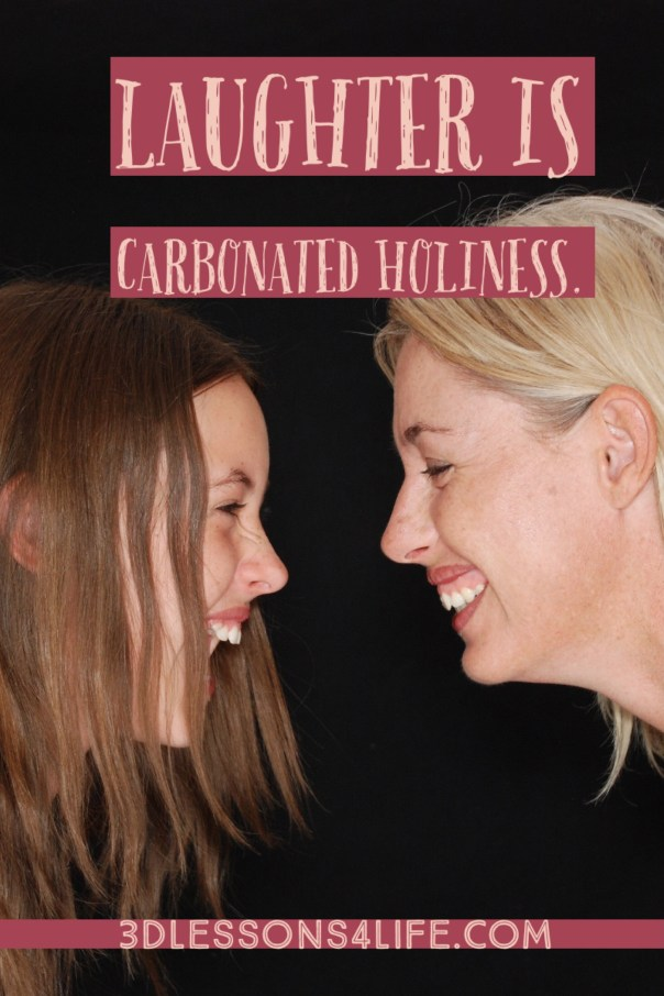 Laughter is Carbonated Holiness | 3dlessons4life.com