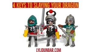 4 Keys to Slaying Your Dragon