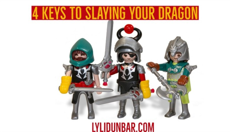 4 Keys to Slaying Your Dragon | lylidunbar.com
