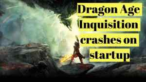 Dragon Age Inquisition crashes on startup
