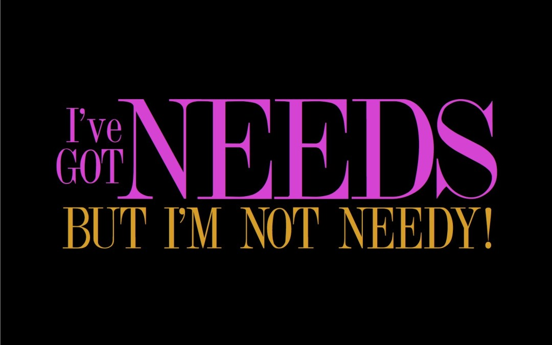 Are You Too Needy?