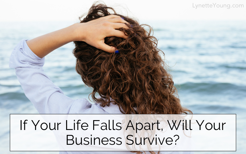 If Your Life Falls Apart, Will Your Business Survive?