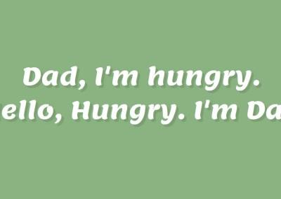 Hello, Hungry, I'm Dad