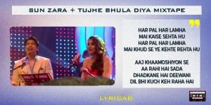 Sun Zara+Tujhe Bhula Diya Mixtape lyrics