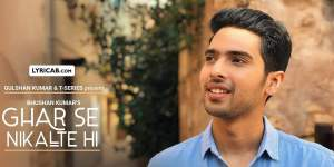 Ghar Se Nikalte Hi song lyrics armaan malik