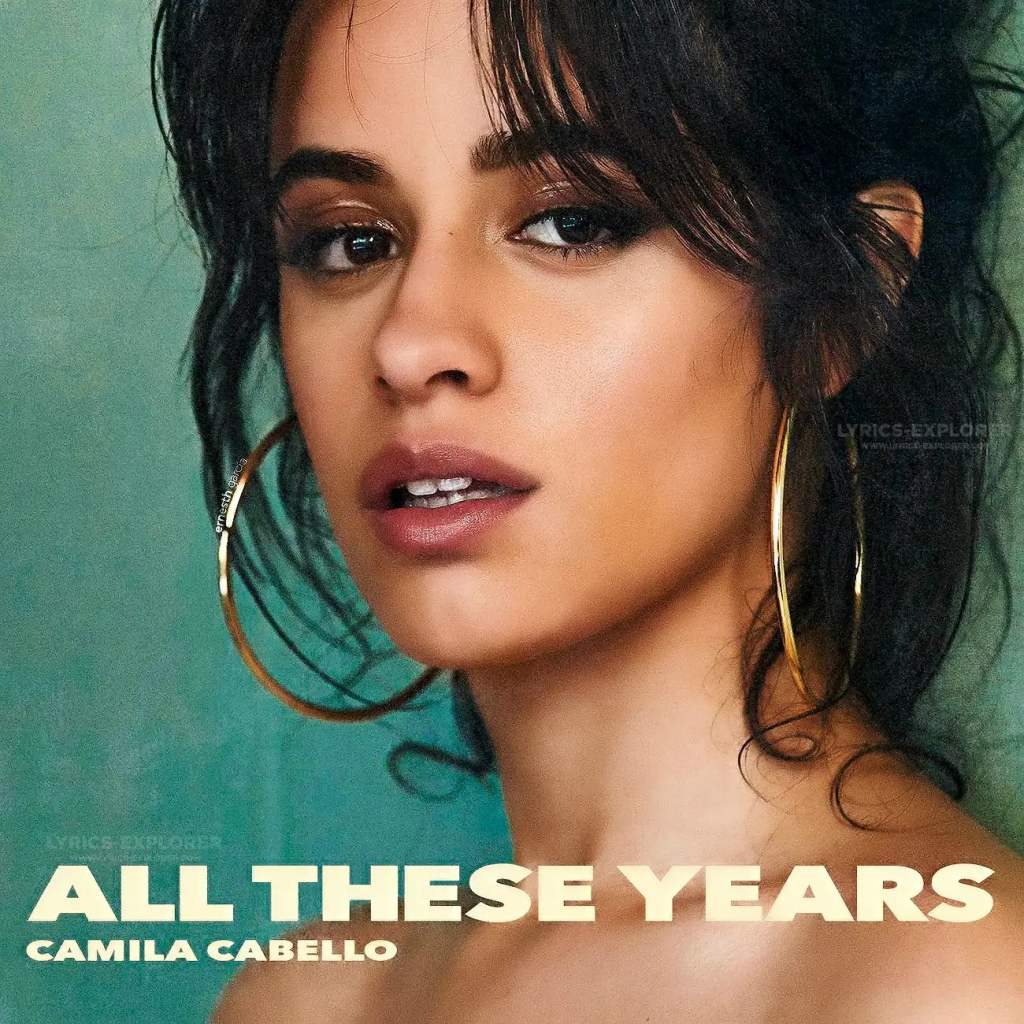 All These Years Lyrics In English Camila Cabello Lyrics
