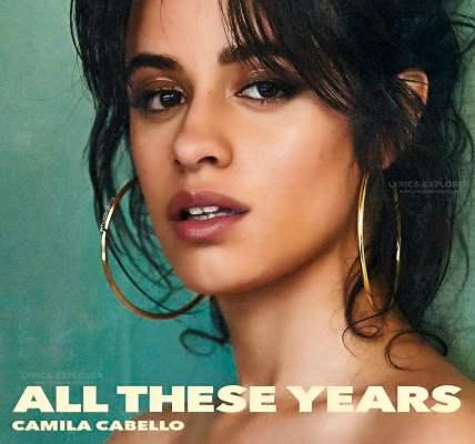 All These Years Lyrics In English  - Camila Cabello Lyrics