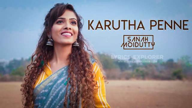 Karutha Penne Song Lyrics in English – Sanah Moidutty , Download Lyrics In PDF