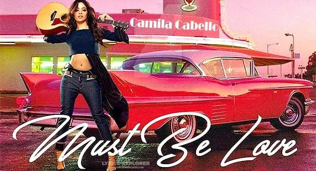 Must Be Love Lyrics in English - Camila cabello Lyrics