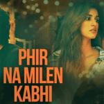 Phir Na Mile Kabhi Lyrics Ankit Tiwari