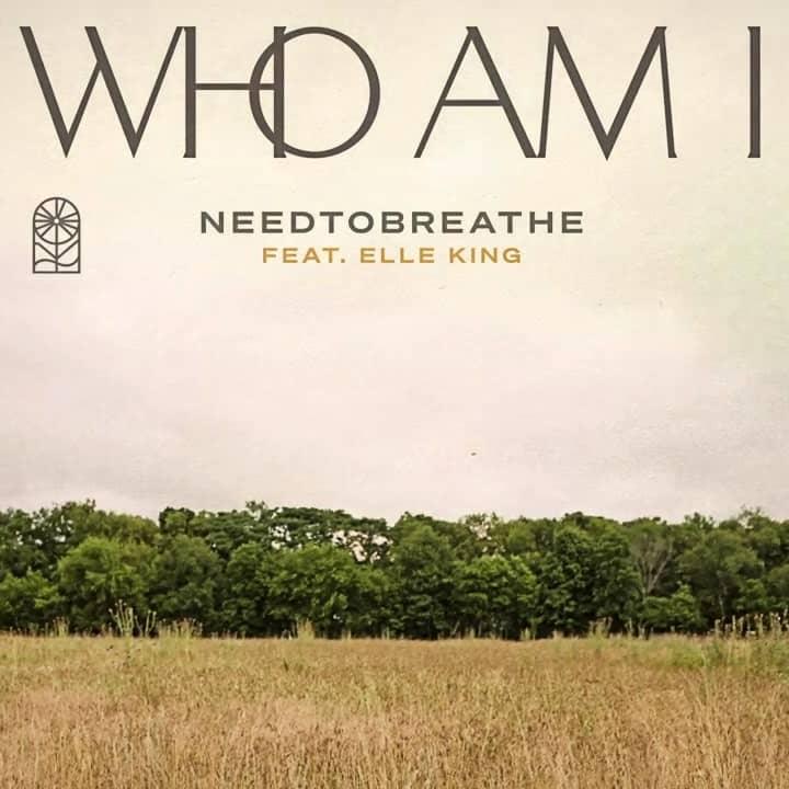 Who Am I – NEEDTOBREATHE