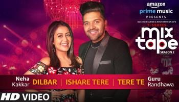 Dilbar-Ishare Tere-Tere Te Lyrics - T-Series Mixtape Season 2 | Neha Kakkar, Guru Randhawa, Abhijit Vaghani