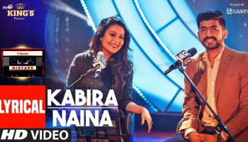 Kabira-Naina Lyrics - T-Series Mixtape Season 1l Neha Kakkar, Mohammed Irfan, Abhijit Vaghani