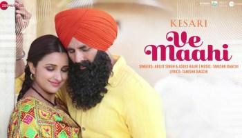 Ve Maahi Lyrics - Kesari | Akshay Kumar, Parineeti Chopra, Arijit Singh, Asees Kaur, Tanishk Bagchi