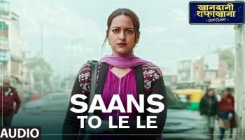 Saans Toh Le Le Lyrics - Khandaani Shafakhana | Sonakshi Sinha, Varun Sharma, Badshah, Rico
